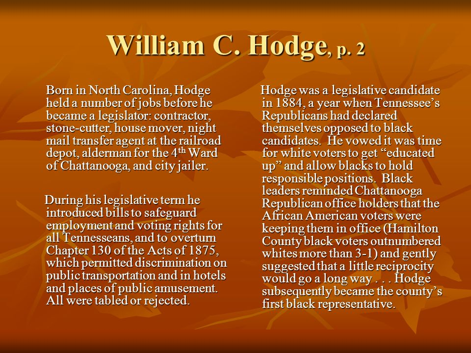 William C. Hodge, p. 2 Born in North Carolina, Hodge held a number of jobs before he became a legislator: contractor, stone-cutter, house mover, night