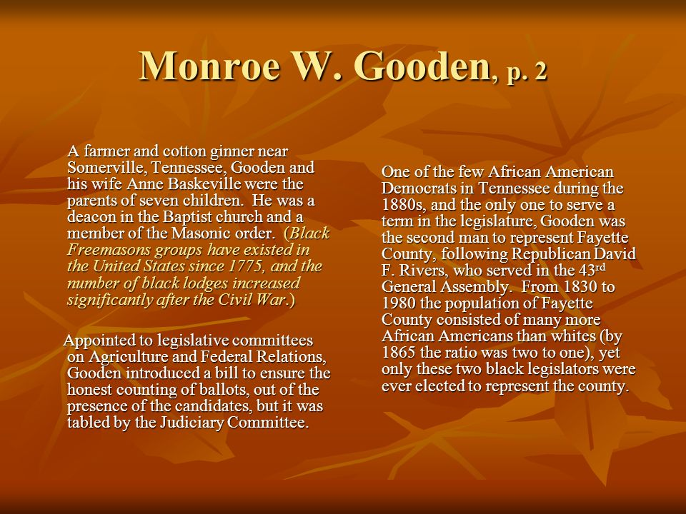 Monroe W. Gooden, p. 2 A farmer and cotton ginner near Somerville, Tennessee, Gooden and his wife Anne Baskeville were the parents of seven children.