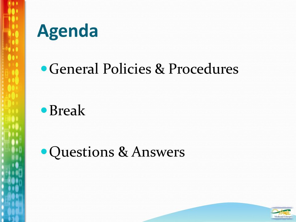 Agenda General Policies & Procedures Break Questions & Answers 2