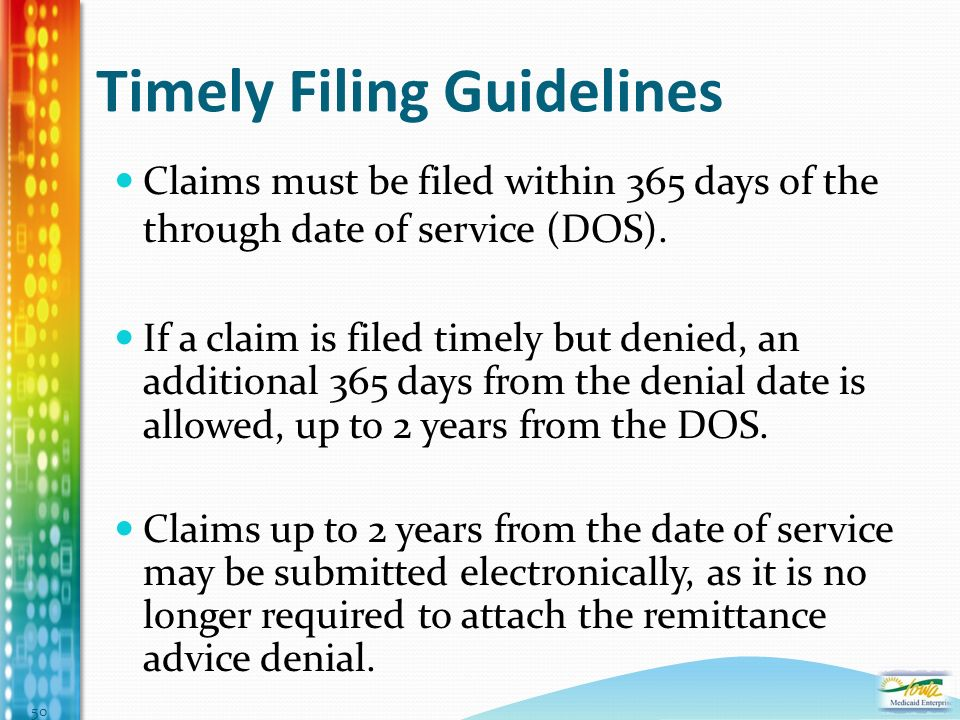 Timely Filing Guidelines Claims must be filed within 365 days of the through date of service (DOS).
