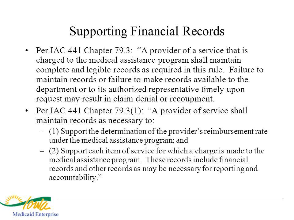 Supporting Financial Records Per IAC 441 Chapter 79.3: A provider of a service that is charged to the medical assistance program shall maintain comple