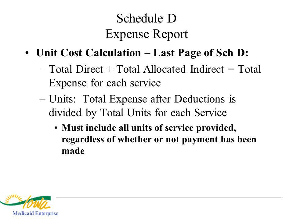 Schedule D Expense Report Unit Cost Calculation – Last Page of Sch D: –Total Direct + Total Allocated Indirect = Total Expense for each service –Units