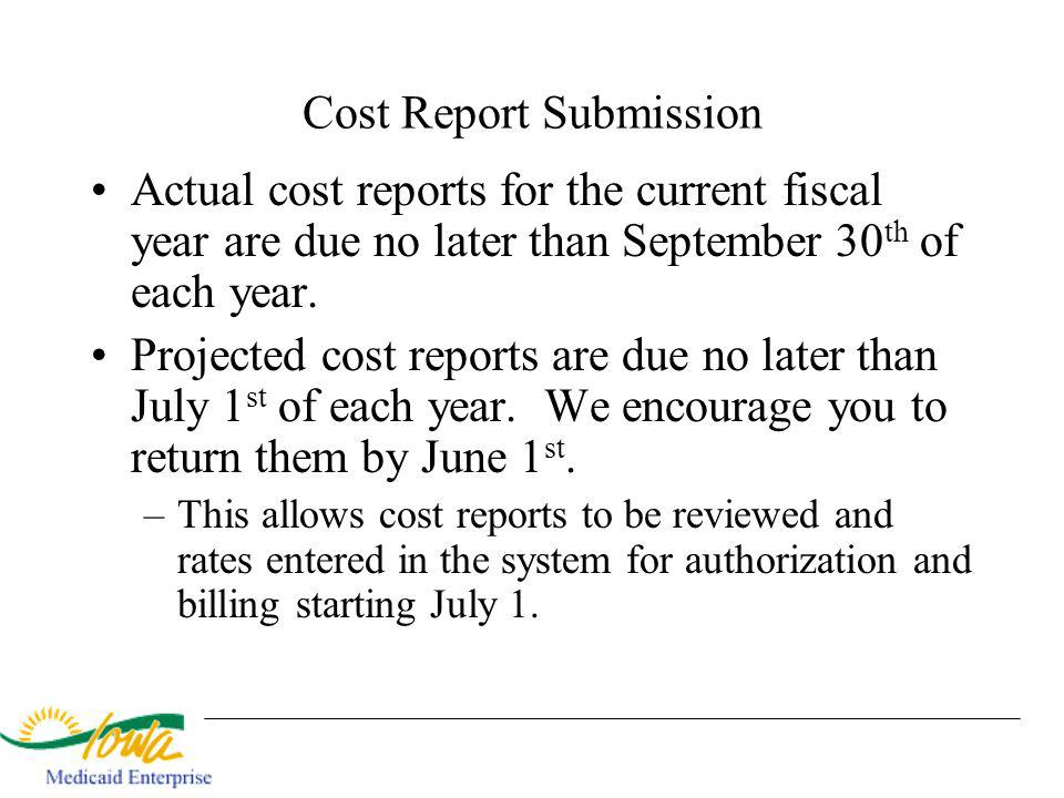 Cost Report Submission Actual cost reports for the current fiscal year are due no later than September 30 th of each year. Projected cost reports are