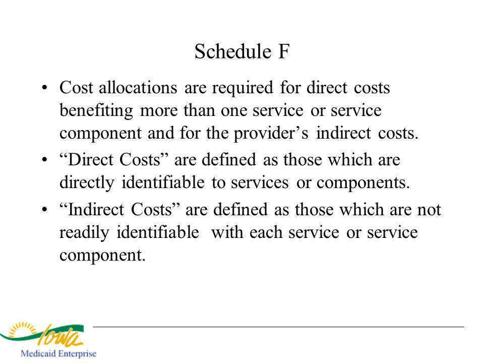 Schedule F Cost allocations are required for direct costs benefiting more than one service or service component and for the providers indirect costs.