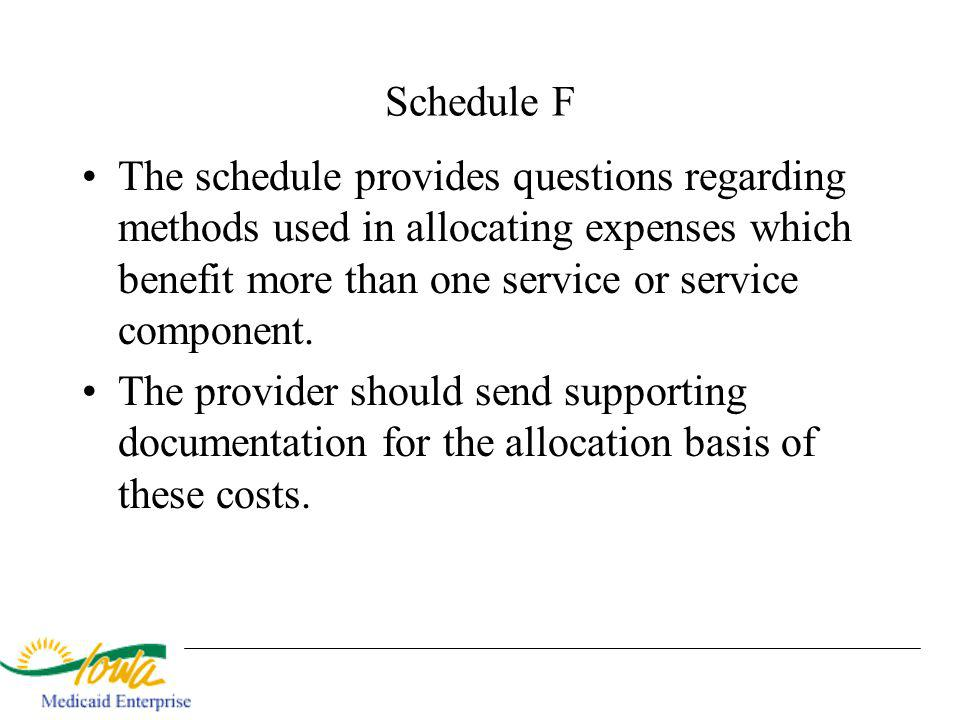 Schedule F The schedule provides questions regarding methods used in allocating expenses which benefit more than one service or service component.