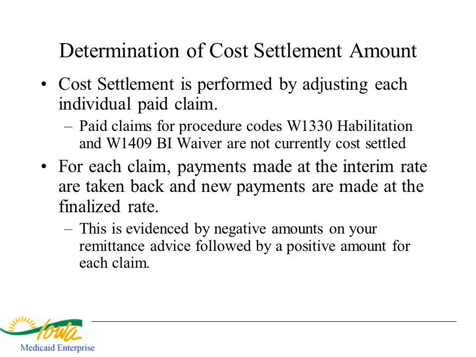 Determination of Cost Settlement Amount Cost Settlement is performed by adjusting each individual paid claim.