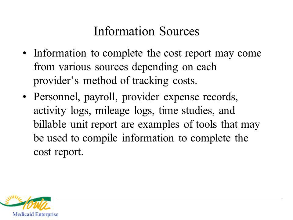 Information Sources Information to complete the cost report may come from various sources depending on each providers method of tracking costs.