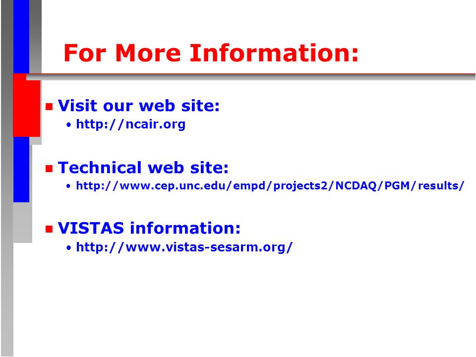For More Information: n Visit our web site:   n Technical web site:   n VISTAS information: