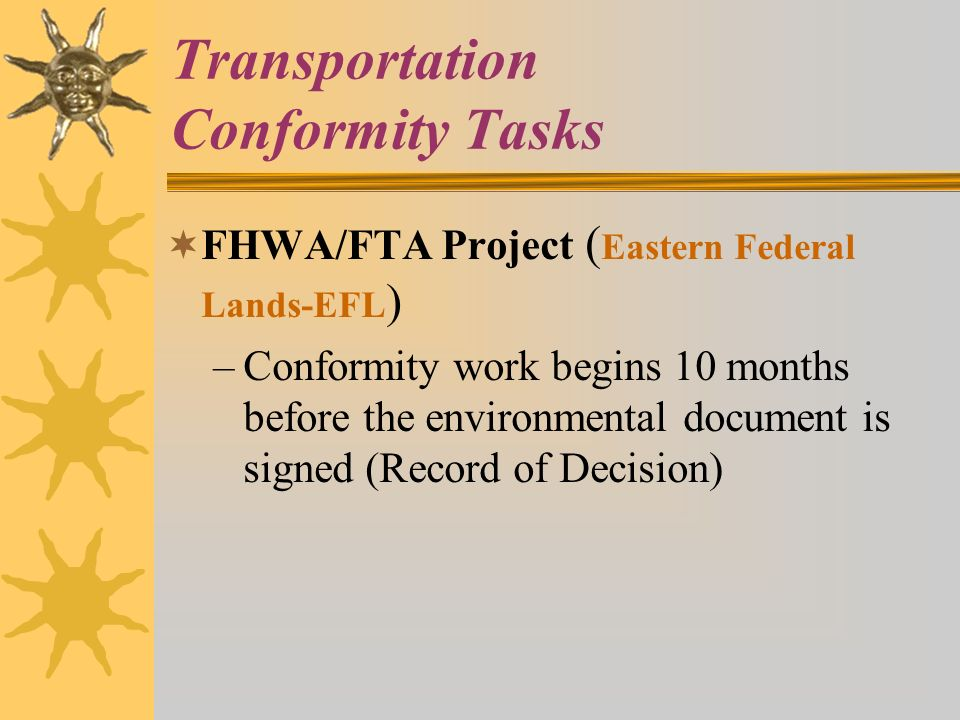 Transportation Conformity Tasks FHWA/FTA Project ( Eastern Federal Lands-EFL ) –Conformity work begins 10 months before the environmental document is