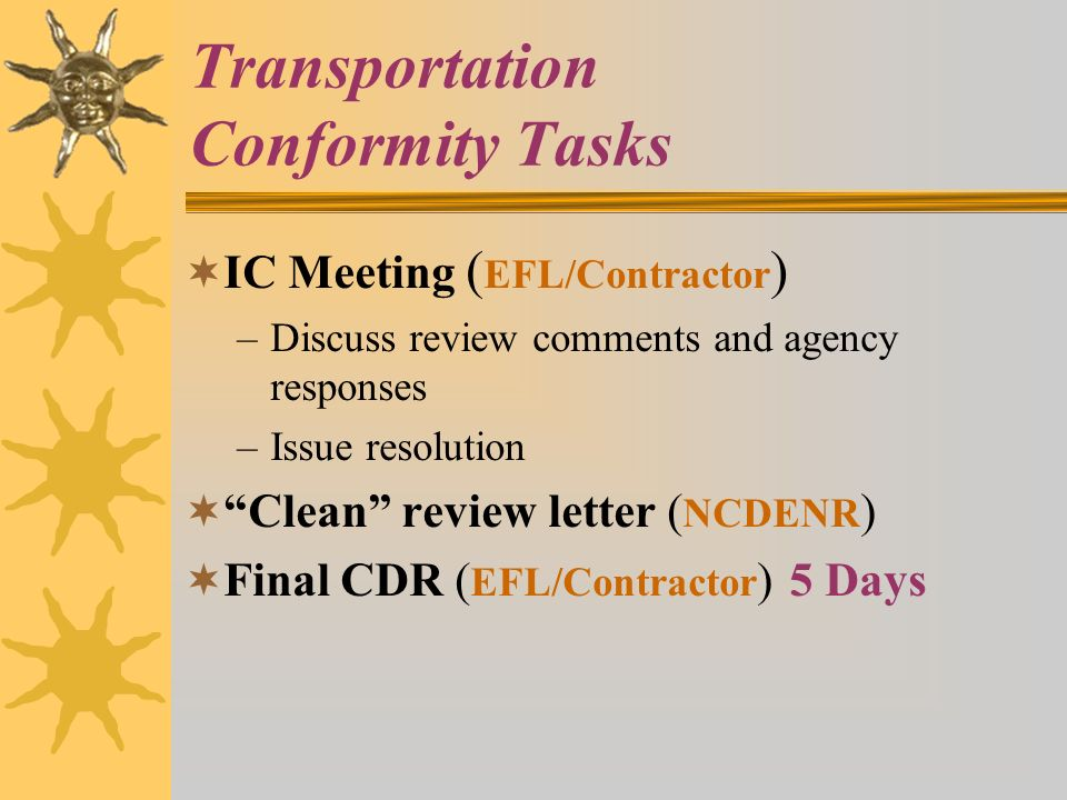 Transportation Conformity Tasks IC Meeting ( EFL/Contractor ) –Discuss review comments and agency responses –Issue resolution Clean review letter ( NC