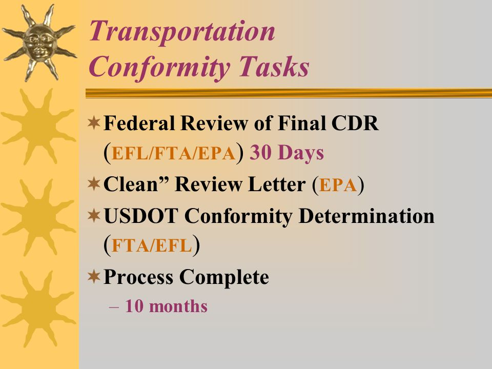 Transportation Conformity Tasks Federal Review of Final CDR ( EFL/FTA/EPA ) 30 Days Clean Review Letter ( EPA ) USDOT Conformity Determination ( FTA/E