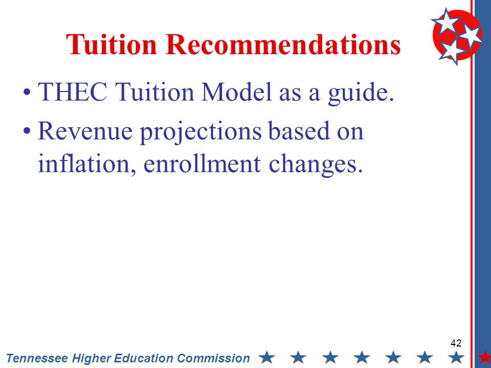 Tennessee Higher Education Commission THEC Tuition Model as a guide. Revenue projections based on inflation, enrollment changes. Tuition Recommendatio