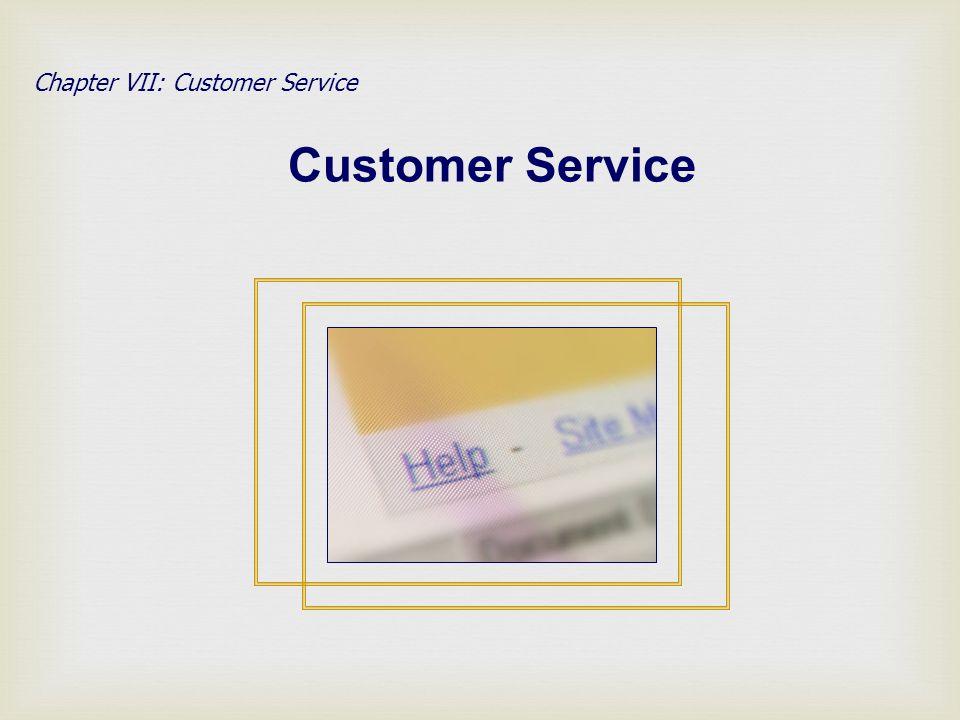 Chapter VII: Customer Service Customer Service