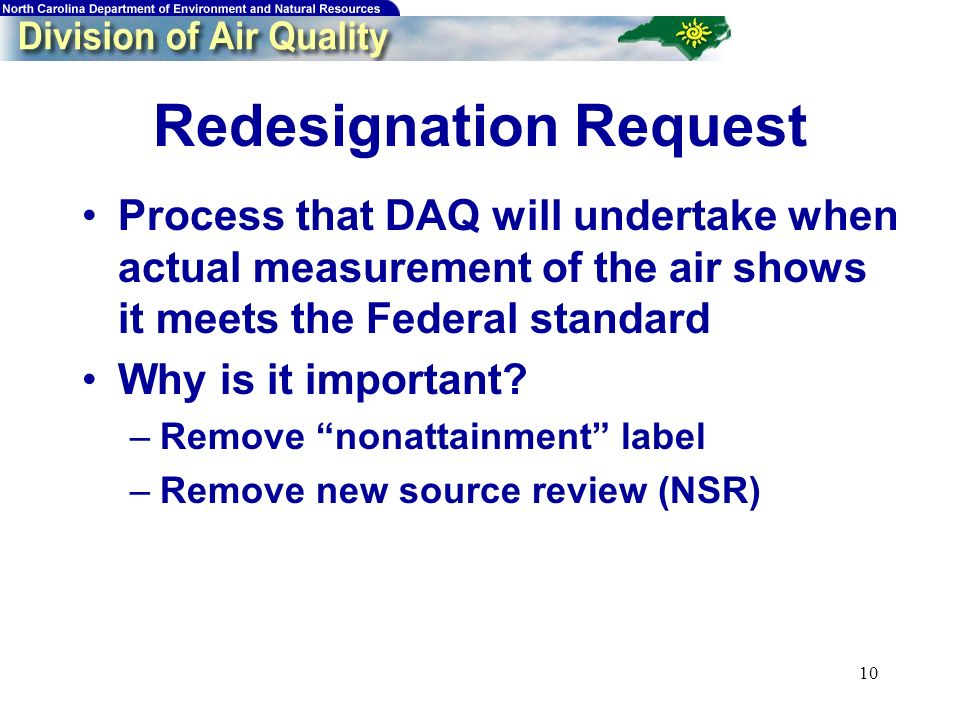 10 Redesignation Request Process that DAQ will undertake when actual measurement of the air shows it meets the Federal standard Why is it important? –
