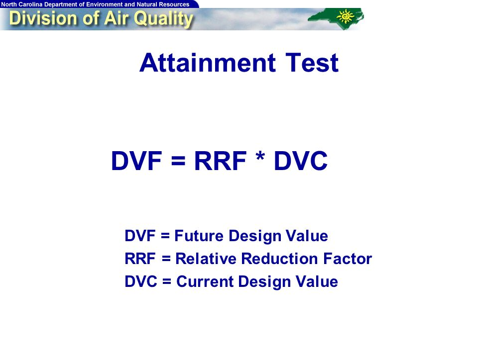 47 Attainment Test DVF = RRF * DVC DVF = Future Design Value RRF = Relative Reduction Factor DVC = Current Design Value