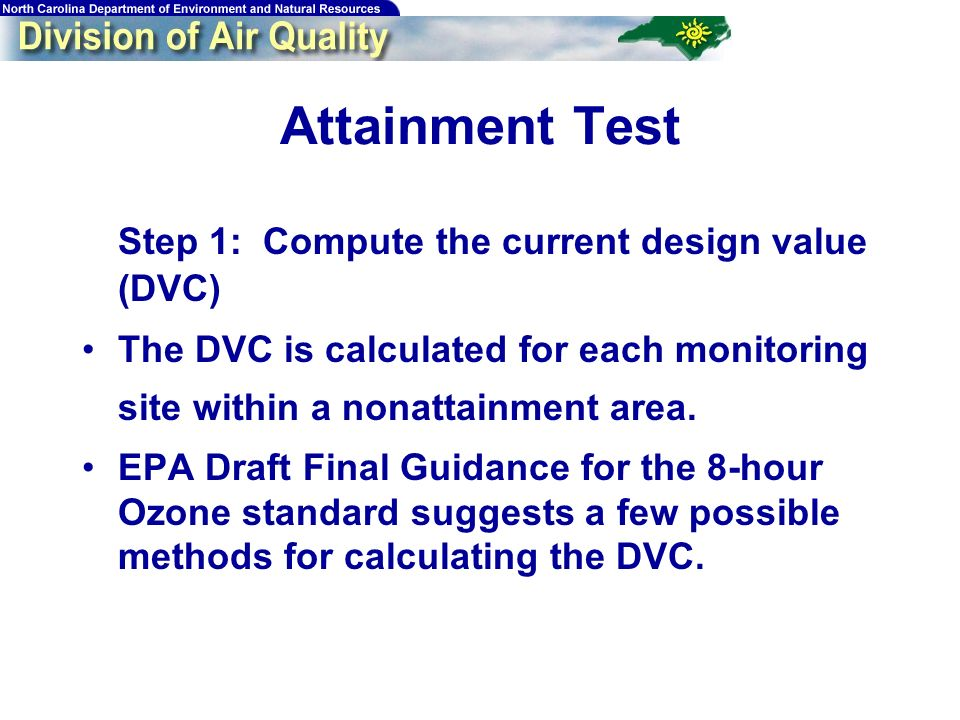 50 Attainment Test Step 1: Compute the current design value (DVC) The DVC is calculated for each monitoring site within a nonattainment area.