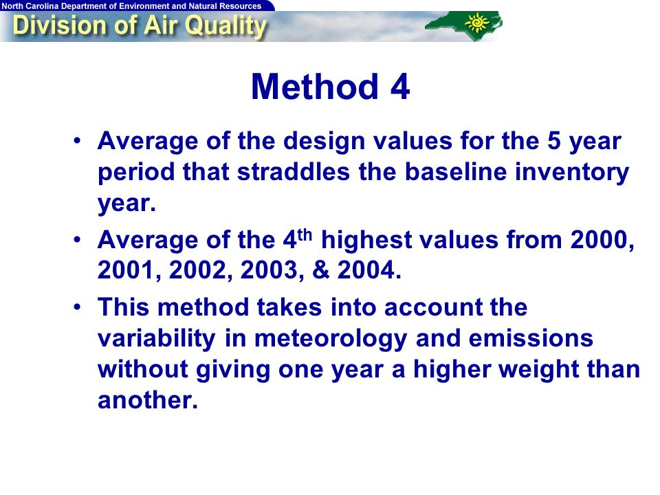 58 Method 4 Average of the design values for the 5 year period that straddles the baseline inventory year.