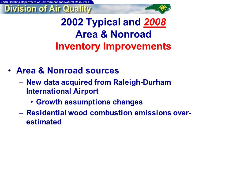 80 2002 Typical and 2008 Area & Nonroad Inventory Improvements Area & Nonroad sources –New data acquired from Raleigh-Durham International Airport Growth assumptions changes –Residential wood combustion emissions over- estimated