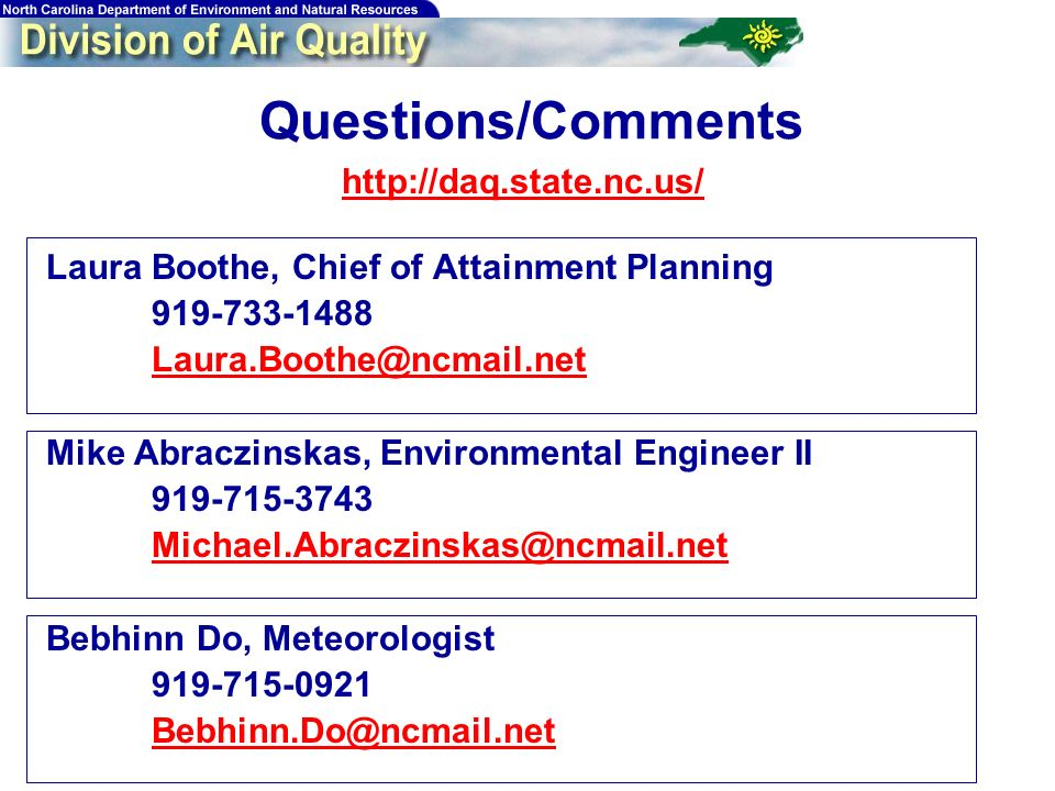 92 Questions/Comments http://daq.state.nc.us/ Laura Boothe, Chief of Attainment Planning 919-733-1488 Laura.Boothe@ncmail.net Mike Abraczinskas, Environmental Engineer II 919-715-3743 Michael.Abraczinskas@ncmail.net Bebhinn Do, Meteorologist 919-715-0921 Bebhinn.Do@ncmail.net