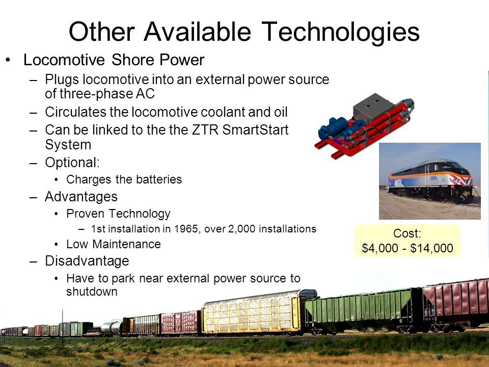Other Available Technologies Locomotive Shore Power –Plugs locomotive into an external power source of three-phase AC –Circulates the locomotive coola