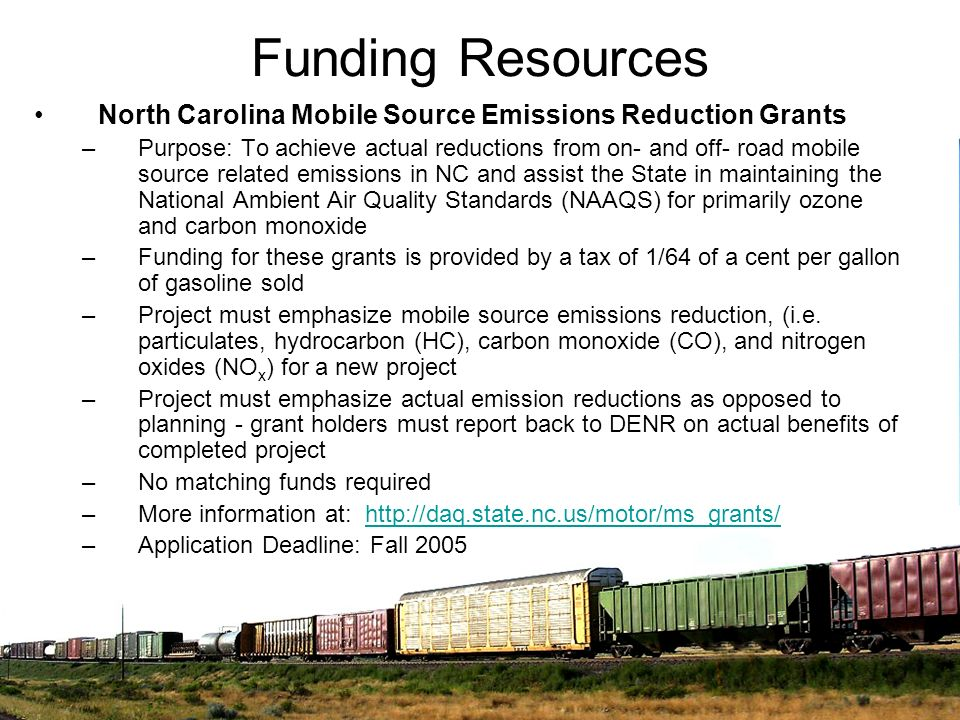 Funding Resources North Carolina Mobile Source Emissions Reduction Grants –Purpose: To achieve actual reductions from on- and off- road mobile source