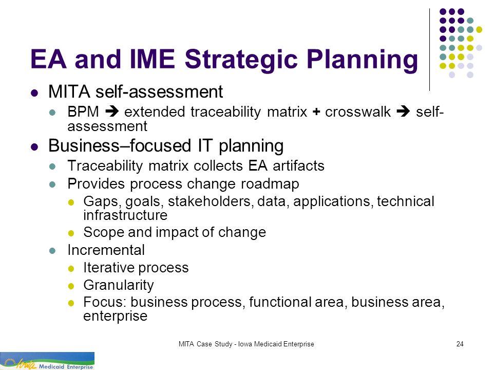 MITA Case Study - Iowa Medicaid Enterprise24 EA and IME Strategic Planning MITA self-assessment BPM extended traceability matrix + crosswalk self- ass