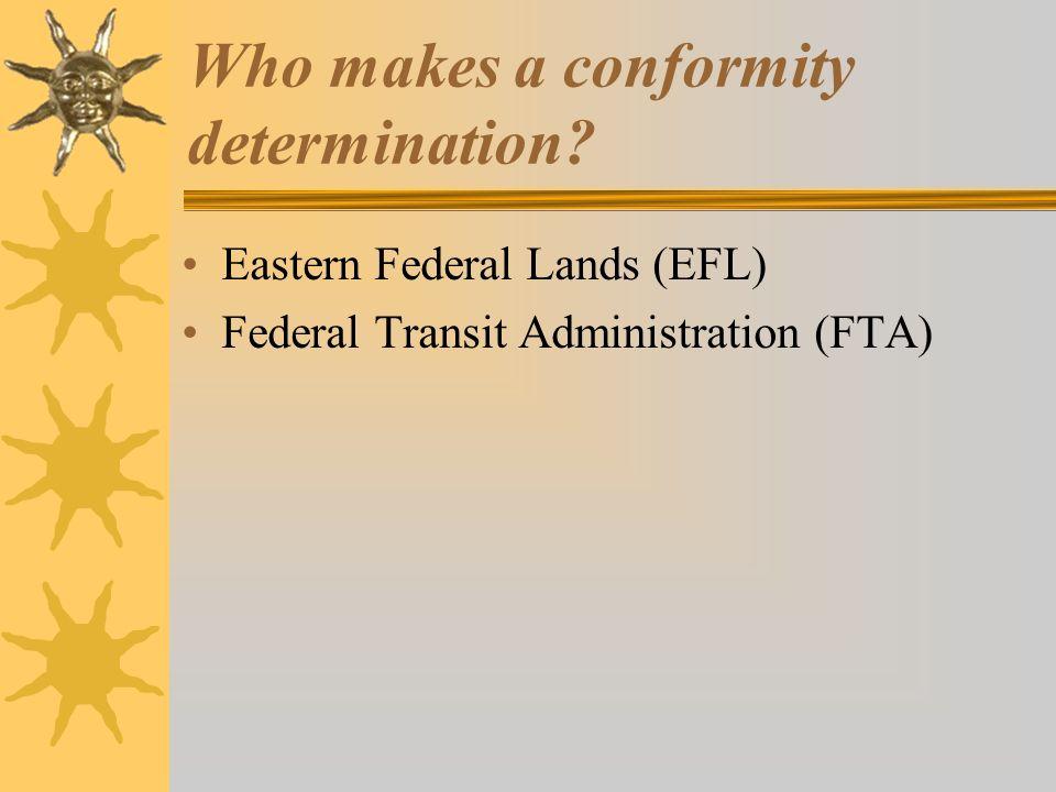 Who makes a conformity determination? Eastern Federal Lands (EFL) Federal Transit Administration (FTA)