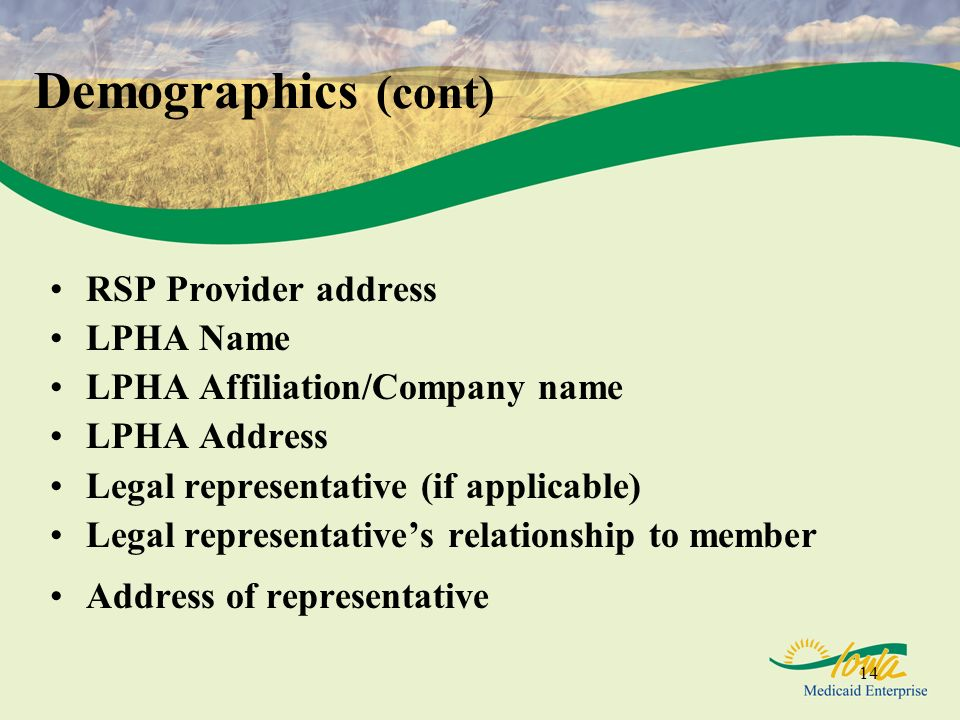 14 RSP Provider address LPHA Name LPHA Affiliation/Company name LPHA Address Legal representative (if applicable) Legal representatives relationship to member Address of representative Demographics (cont)