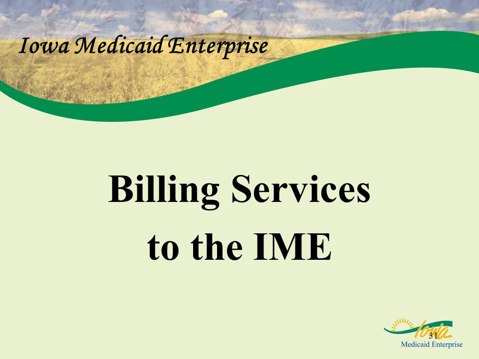 31 Iowa Medicaid Enterprise Billing Services to the IME
