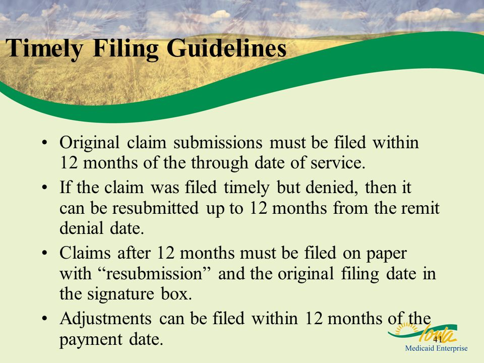 41 Timely Filing Guidelines Original claim submissions must be filed within 12 months of the through date of service.
