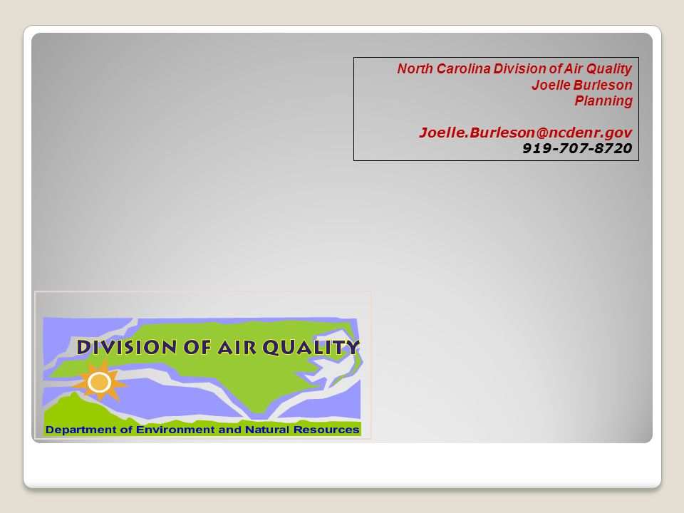 North Carolina Division of Air Quality Joelle Burleson Planning Joelle.Burleson@ncdenr.gov 919-707-8720