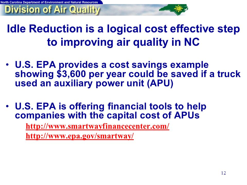 12 Idle Reduction is a logical cost effective step to improving air quality in NC U.S.
