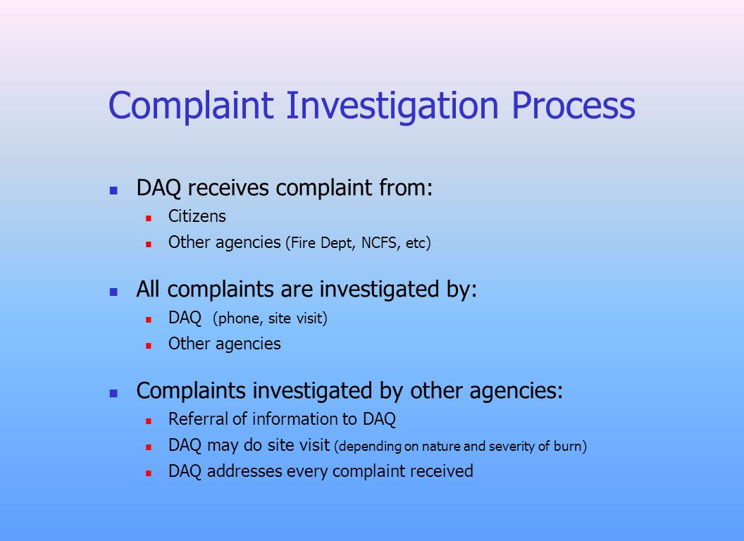 Complaint Investigation Process DAQ receives complaint from: Citizens Other agencies (Fire Dept, NCFS, etc) All complaints are investigated by: DAQ (p