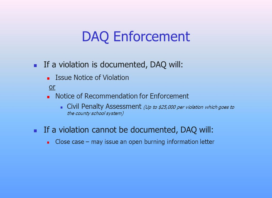 DAQ Enforcement If a violation is documented, DAQ will: Issue Notice of Violation or Notice of Recommendation for Enforcement Civil Penalty Assessment