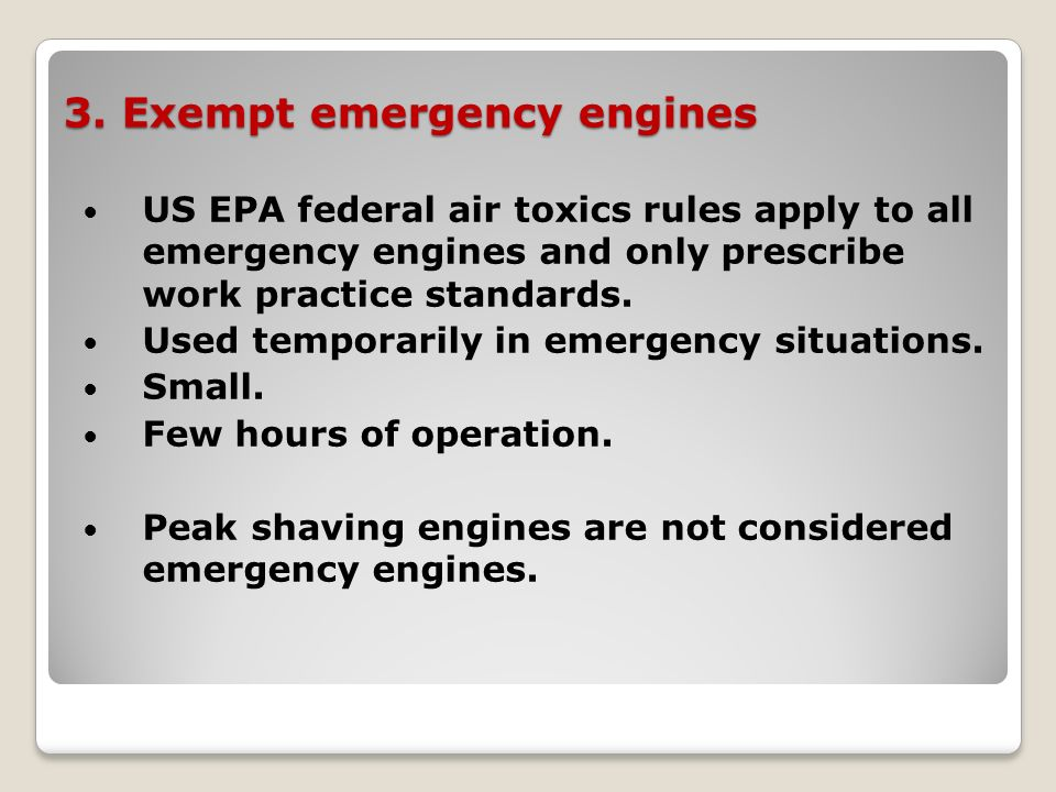 3. Exempt emergency engines US EPA federal air toxics rules apply to all emergency engines and only prescribe work practice standards. Used temporaril