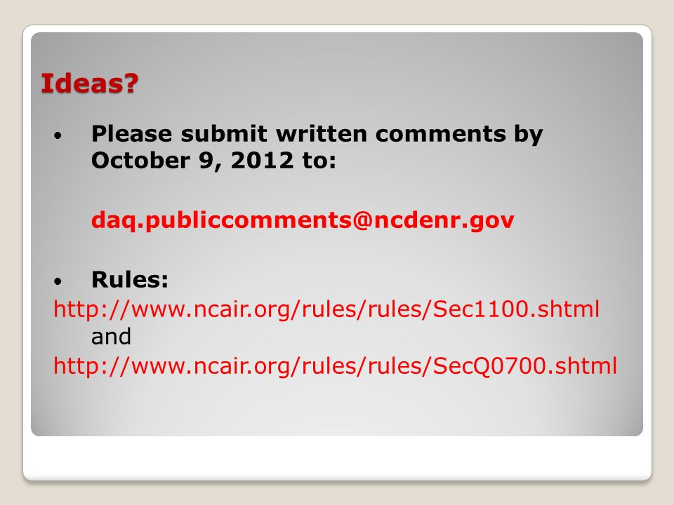 Ideas? Please submit written comments by October 9, 2012 to: daq.publiccomments@ncdenr.gov Rules: http://www.ncair.org/rules/rules/Sec1100.shtml and h