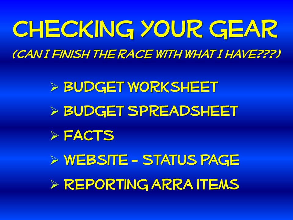 Budget Worksheet Budget Worksheet Budget Spreadsheet Budget Spreadsheet FACTS FACTS Website - Status Page Website - Status Page Reporting arra items Reporting arra items Checking your gear (Can I finish the race with what I have )