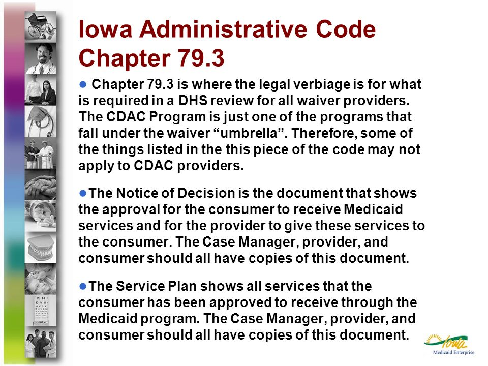 Iowa Administrative Code Chapter 79.3 Chapter 79.3 is where the legal verbiage is for what is required in a DHS review for all waiver providers. The C