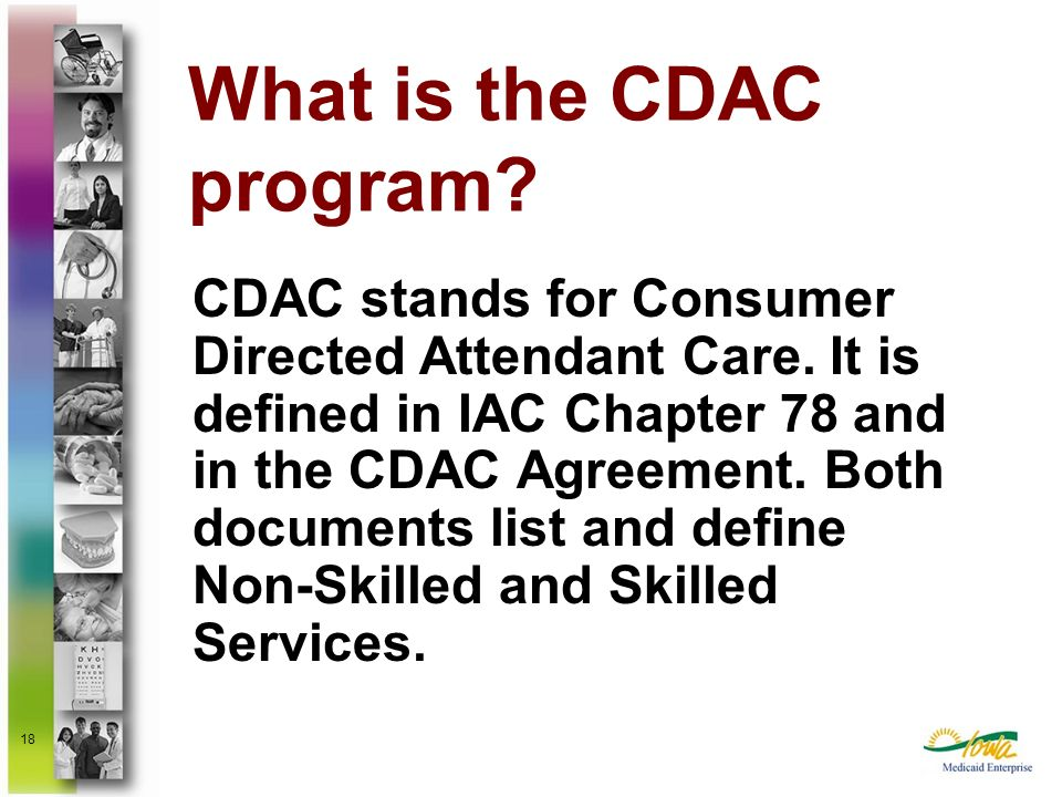 18 CDAC stands for Consumer Directed Attendant Care. It is defined in IAC Chapter 78 and in the CDAC Agreement. Both documents list and define Non-Ski