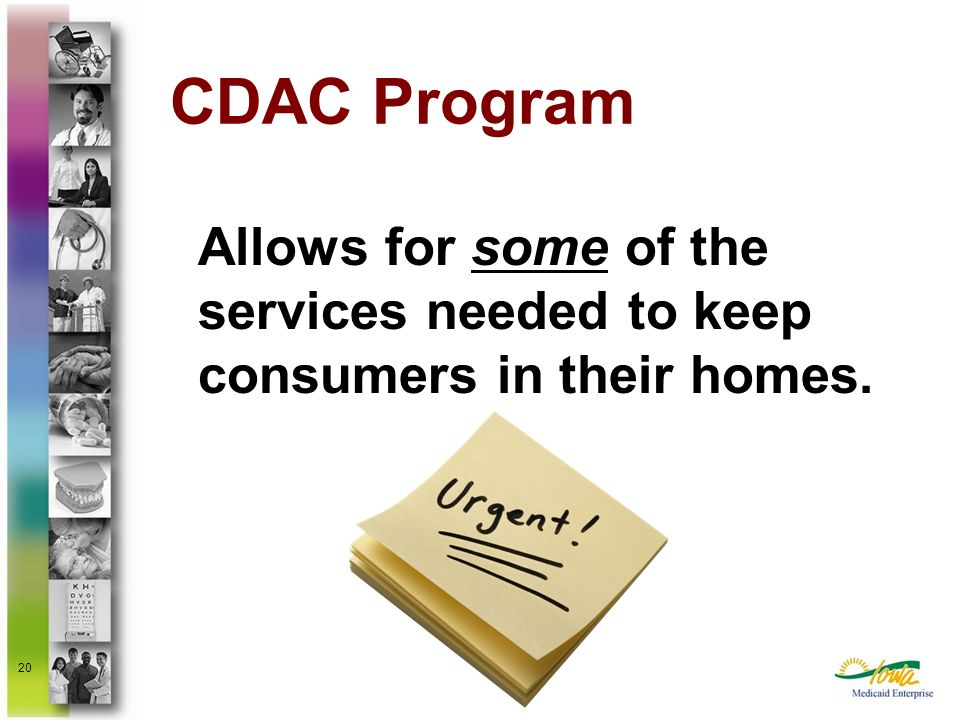 20 CDAC Program Allows for some of the services needed to keep consumers in their homes.