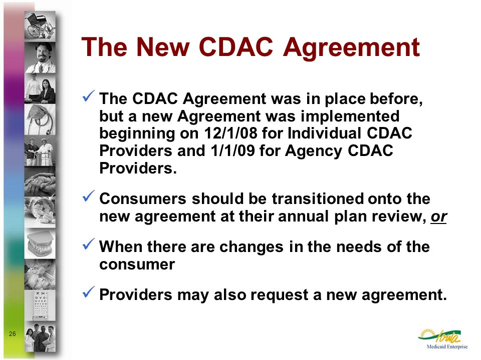 26 The New CDAC Agreement The CDAC Agreement was in place before, but a new Agreement was implemented beginning on 12/1/08 for Individual CDAC Provide