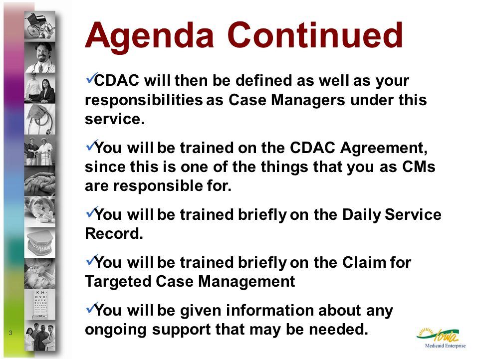3 Agenda Continued CDAC will then be defined as well as your responsibilities as Case Managers under this service. You will be trained on the CDAC Agr