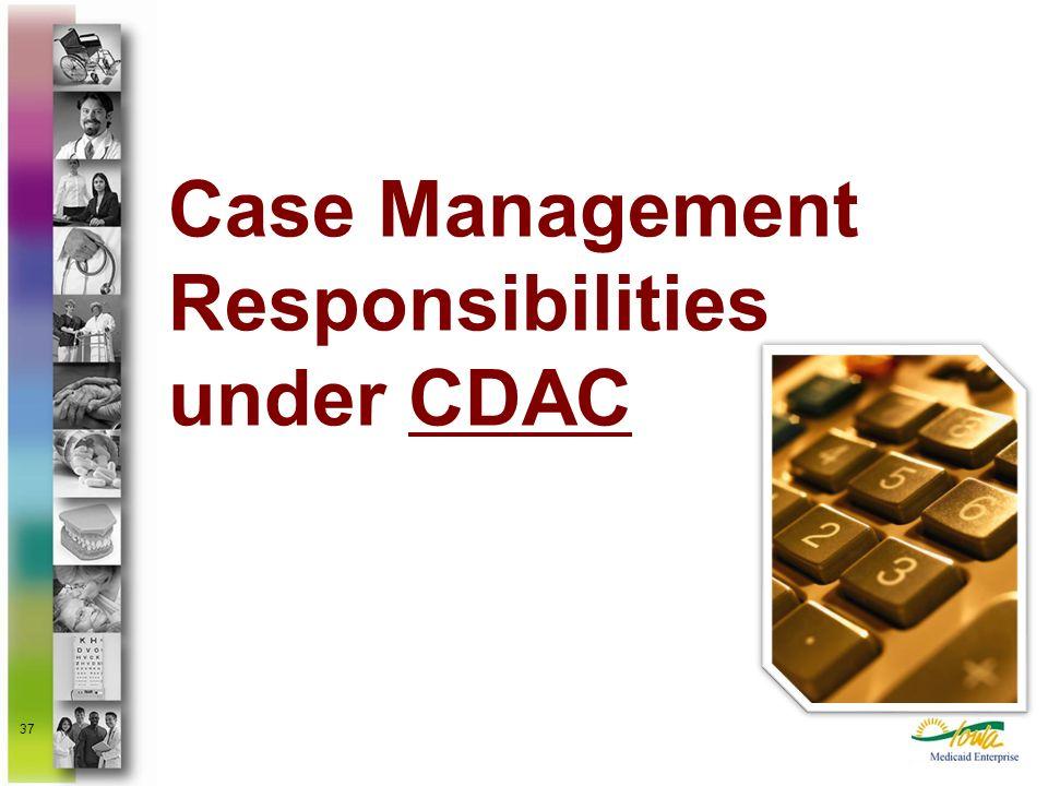 37 Case Management Responsibilities under CDAC