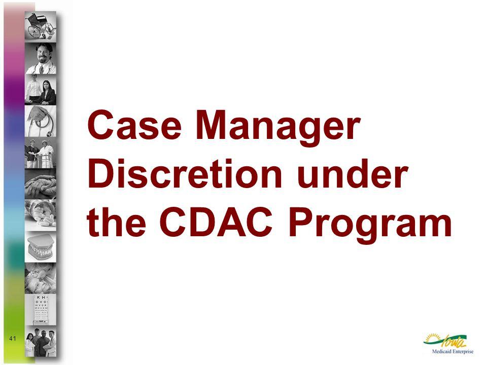 41 Case Manager Discretion under the CDAC Program