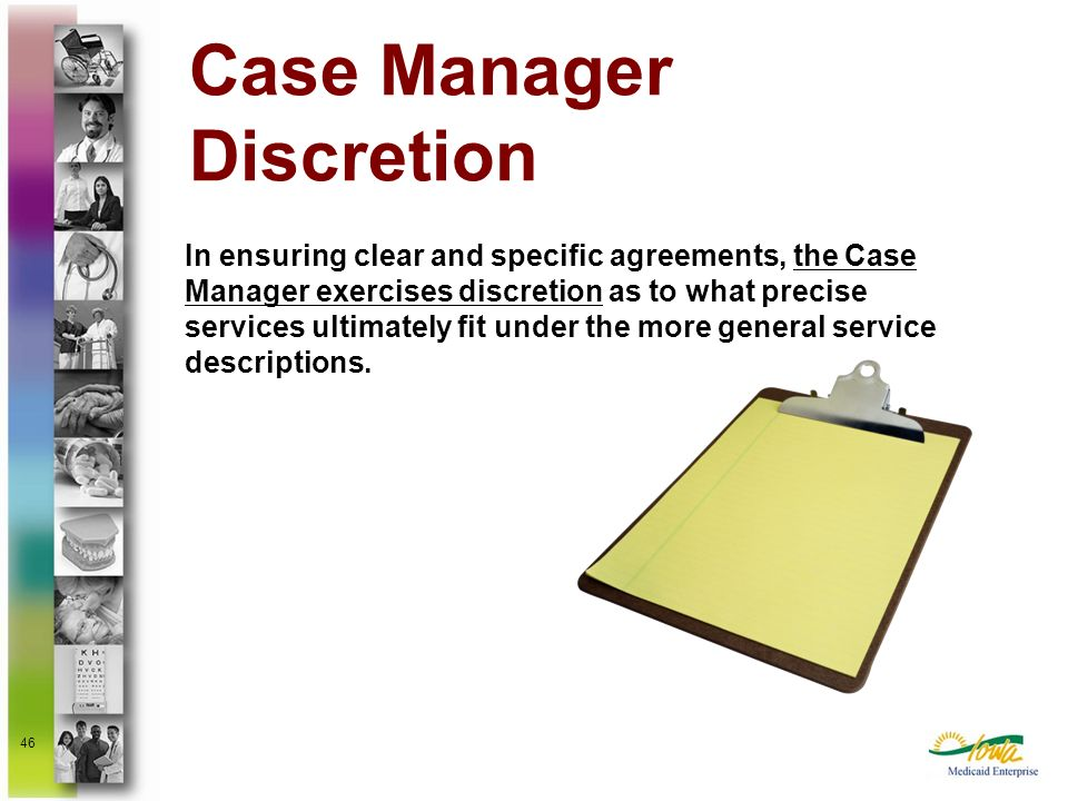 46 Case Manager Discretion In ensuring clear and specific agreements, the Case Manager exercises discretion as to what precise services ultimately fit