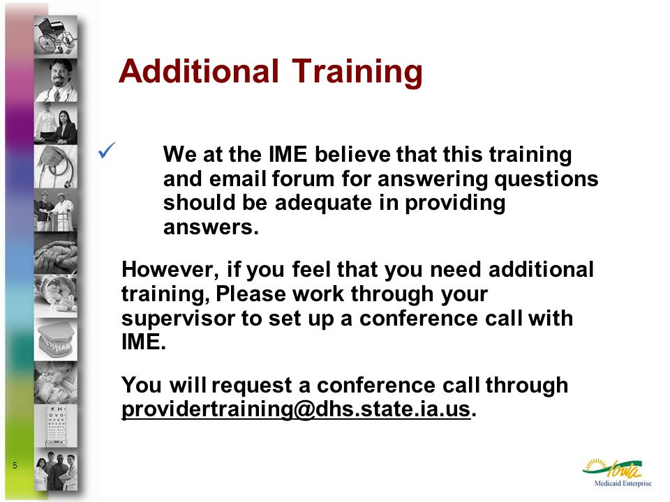 5 Additional Training We at the IME believe that this training and email forum for answering questions should be adequate in providing answers. Howeve