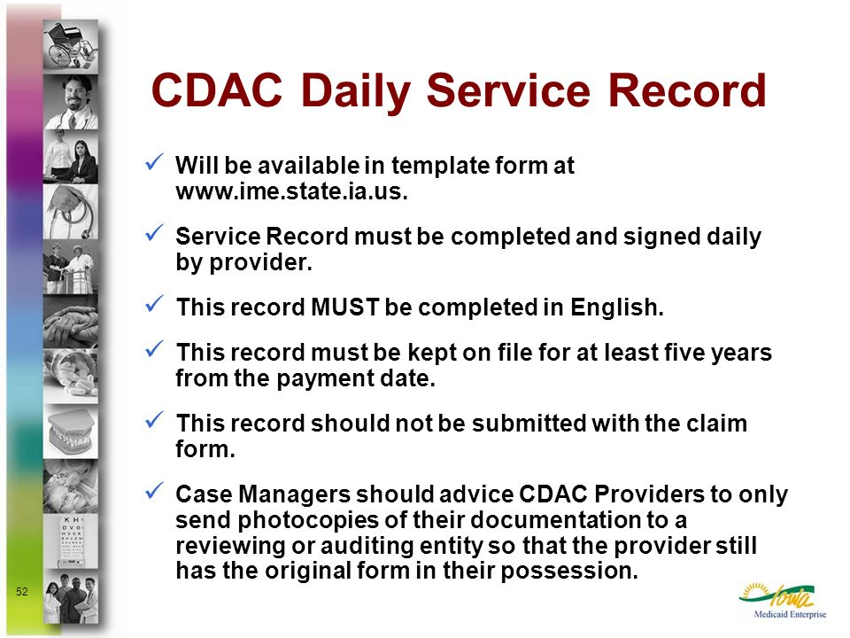 52 CDAC Daily Service Record Will be available in template form at www.ime.state.ia.us. Service Record must be completed and signed daily by provider.