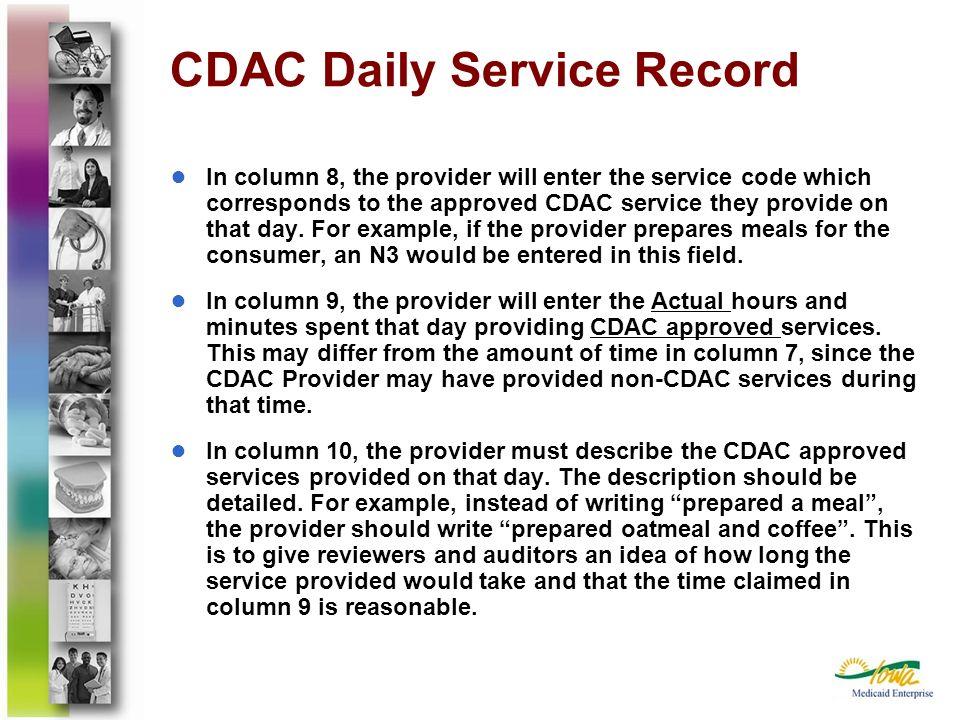CDAC Daily Service Record In column 8, the provider will enter the service code which corresponds to the approved CDAC service they provide on that da