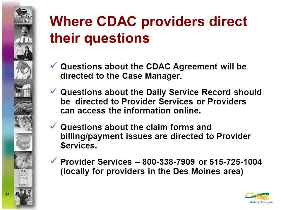 58 Where CDAC providers direct their questions Questions about the CDAC Agreement will be directed to the Case Manager. Questions about the Daily Serv