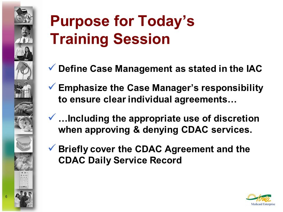6 Purpose for Todays Training Session Define Case Management as stated in the IAC Emphasize the Case Managers responsibility to ensure clear individua